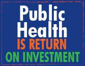Public Health saves both money and lives and is an excellent return on investment